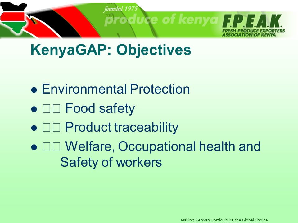 KenyaGAP: Objectives Environmental Protection 􀀁 Food safety