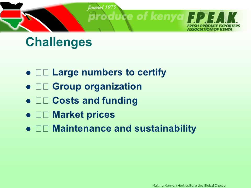 Challenges 􀀁 Large numbers to certify 􀀁 Group organization