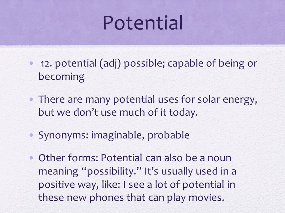 Potential 12. potential (adj) possible; capable of being or becoming