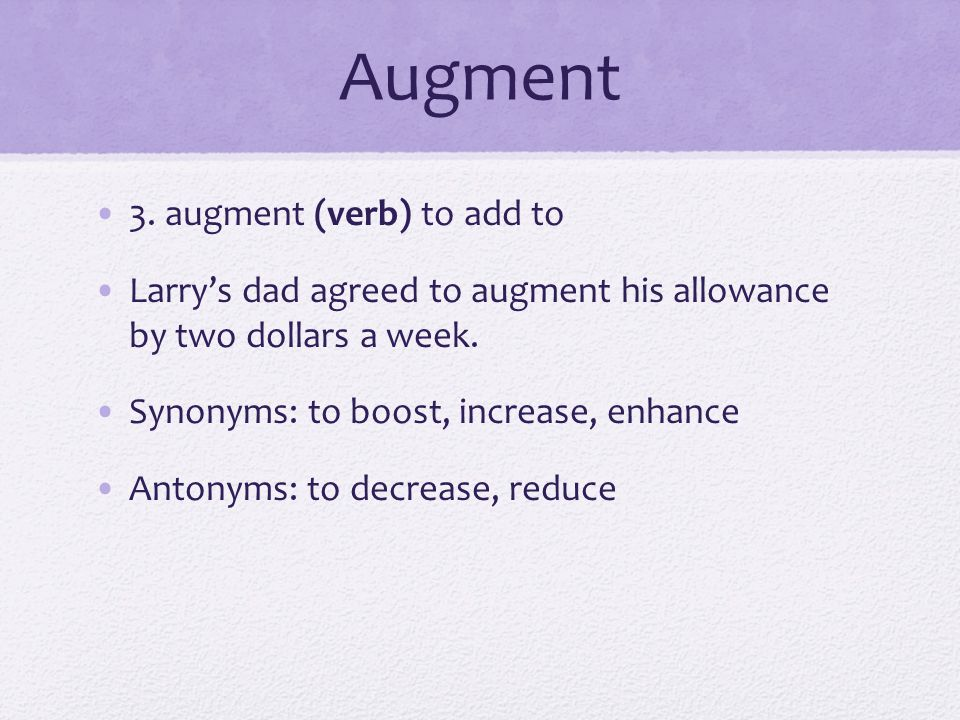 Augment 3. augment (verb) to add to