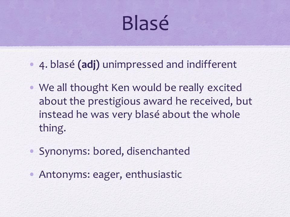Blasé 4. blasé (adj) unimpressed and indifferent