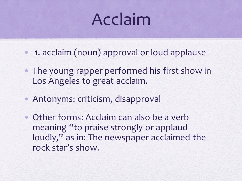 Acclaim 1. acclaim (noun) approval or loud applause