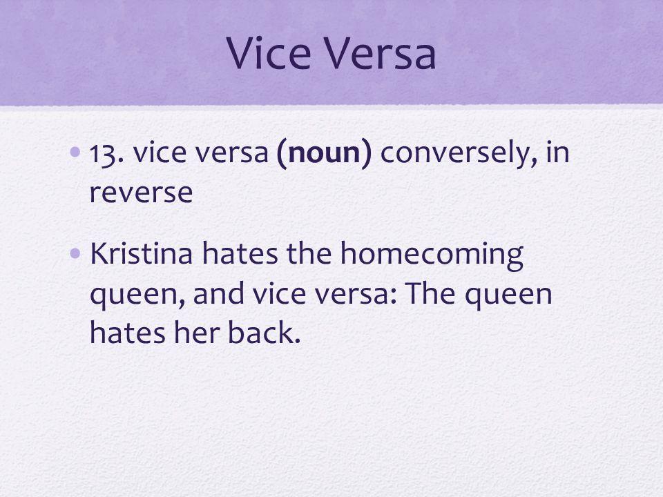 Vice Versa 13. vice versa (noun) conversely, in reverse