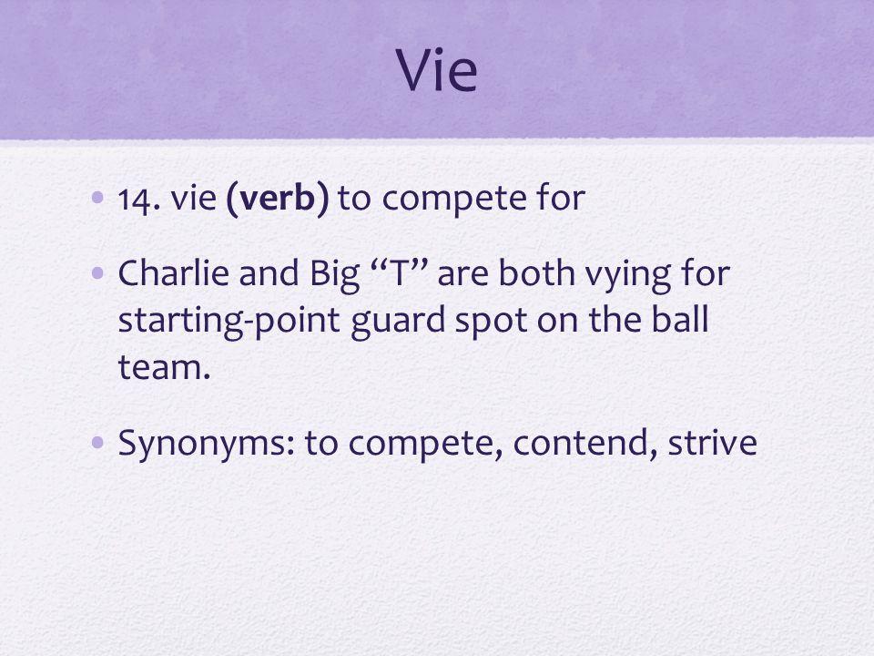 Vie 14. vie (verb) to compete for