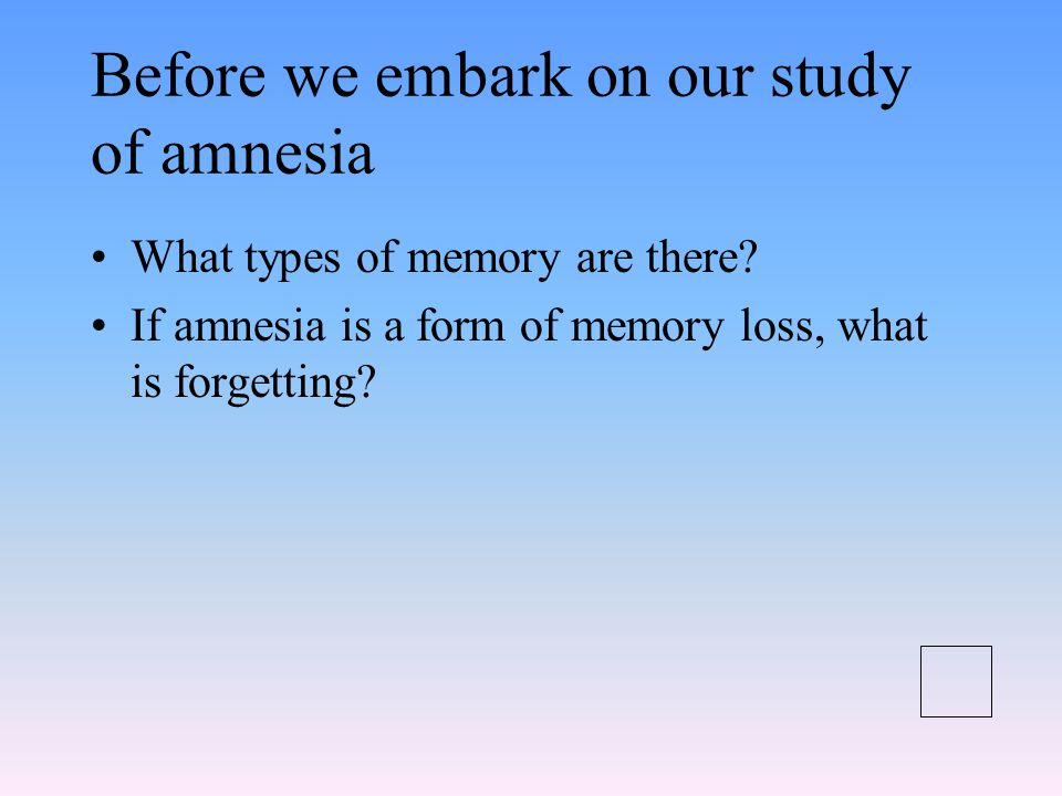 Before we embark on our study of amnesia