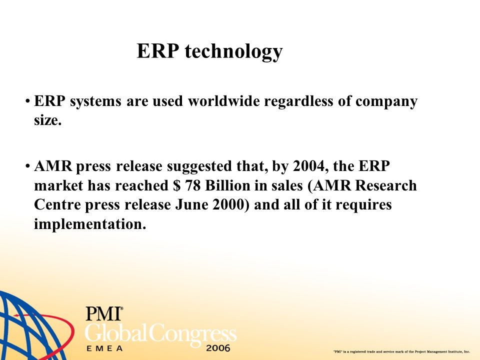 ERP technology ERP systems are used worldwide regardless of company size.