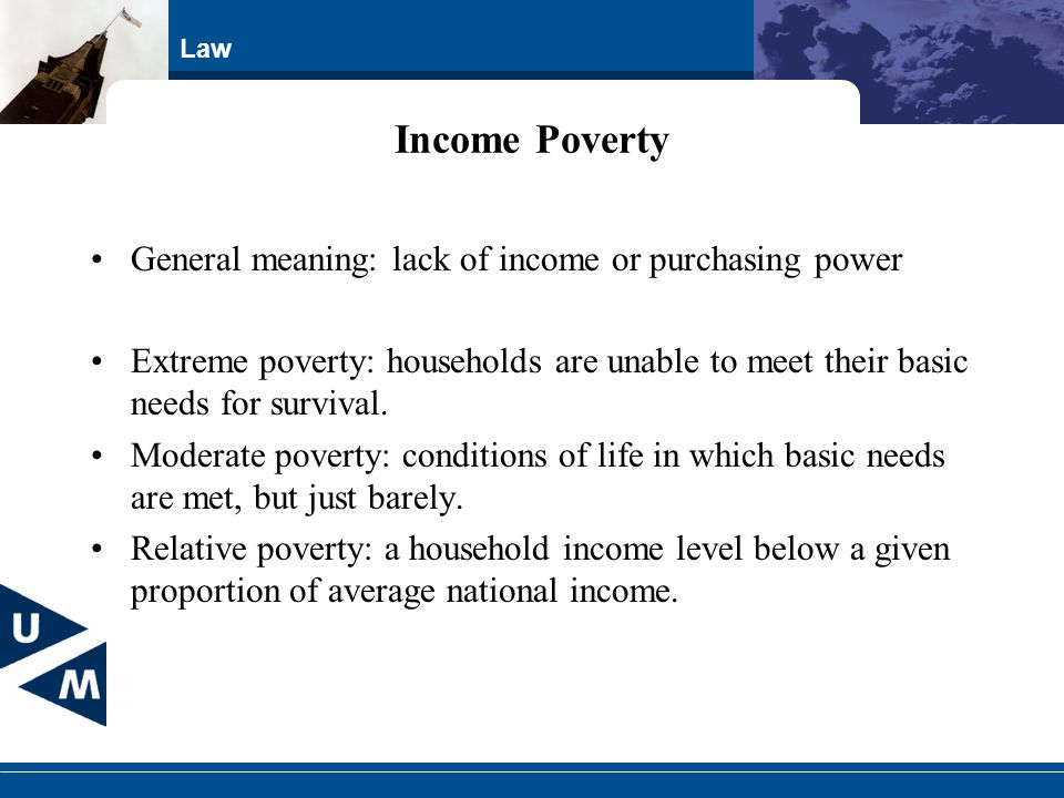 Income Poverty General meaning: lack of income or purchasing power