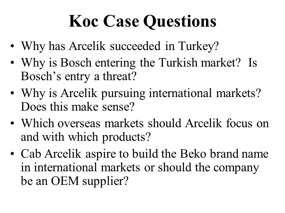 Koc Case Questions Why has Arcelik succeeded in Turkey
