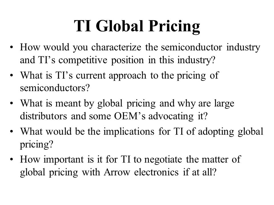 TI Global Pricing How would you characterize the semiconductor industry and TI's competitive position in this industry
