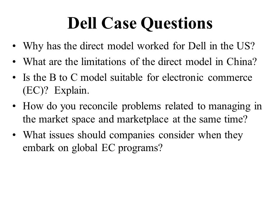 Dell Case Questions Why has the direct model worked for Dell in the US What are the limitations of the direct model in China