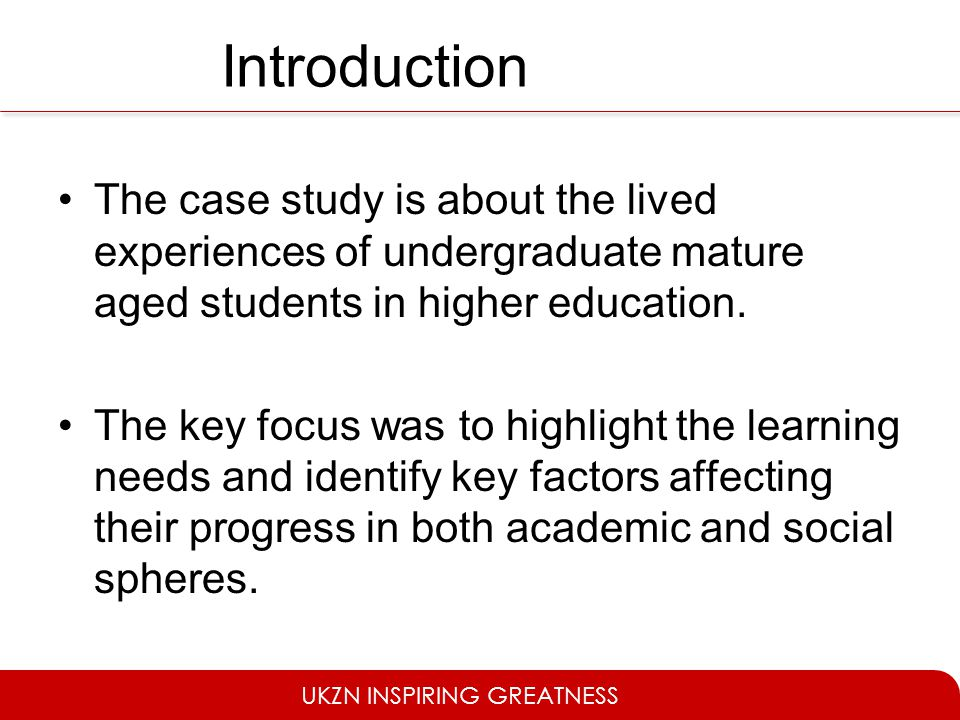 Introduction The case study is about the lived experiences of undergraduate mature aged students in higher education.