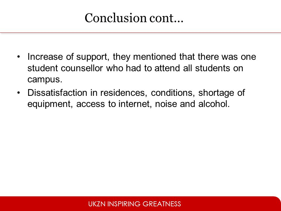 Conclusion cont… Increase of support, they mentioned that there was one student counsellor who had to attend all students on campus.