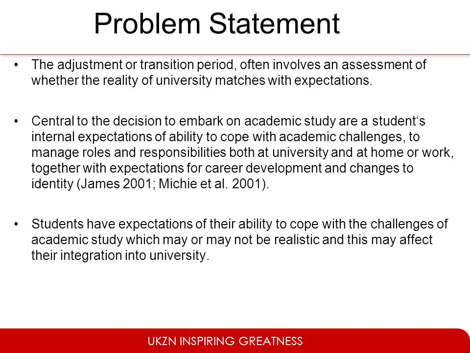 Problem Statement The adjustment or transition period, often involves an assessment of whether the reality of university matches with expectations.