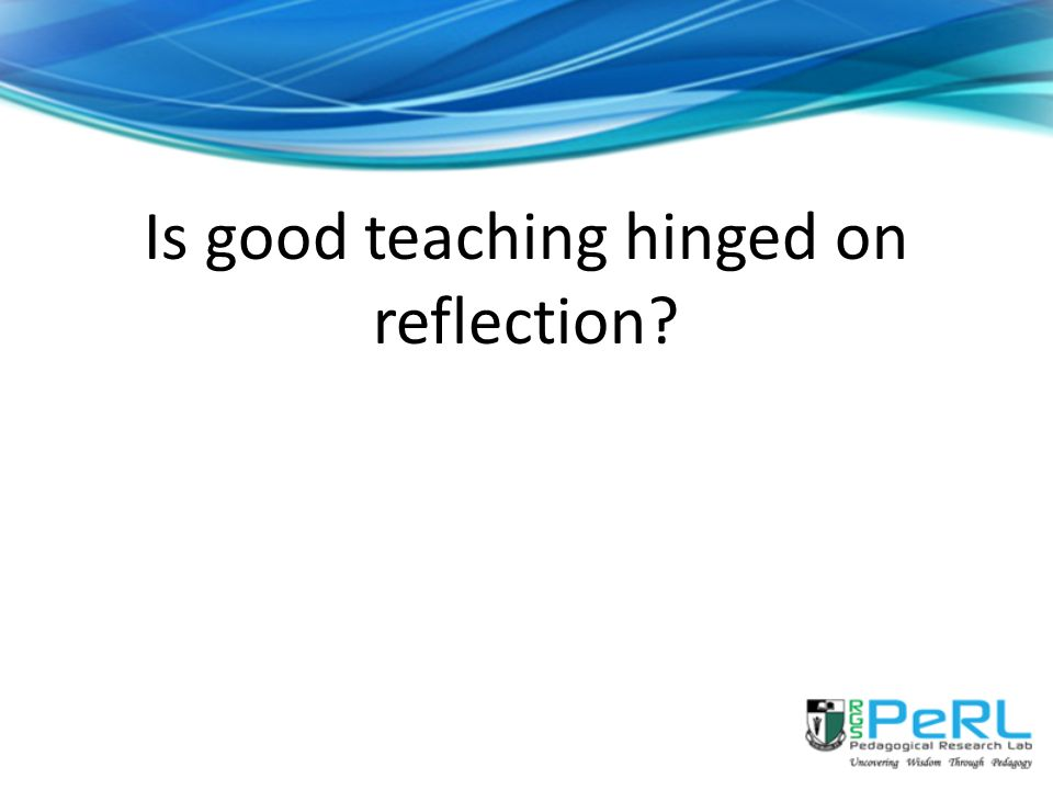 Is good teaching hinged on reflection