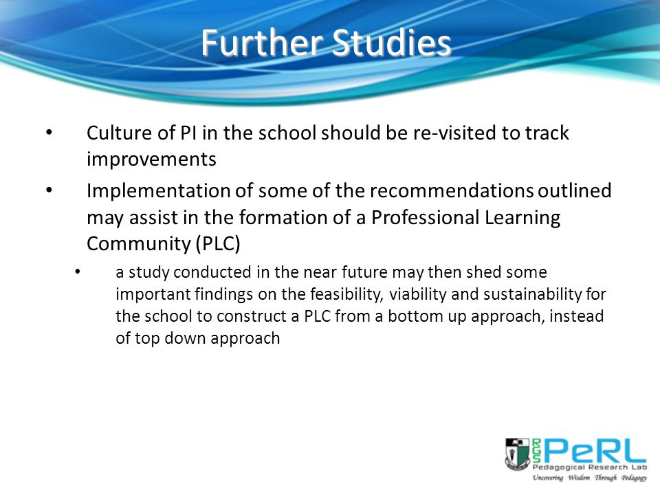 Further Studies Culture of PI in the school should be re-visited to track improvements.