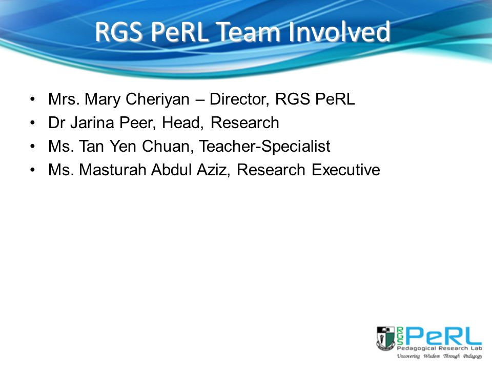 RGS PeRL Team Involved Mrs. Mary Cheriyan – Director, RGS PeRL
