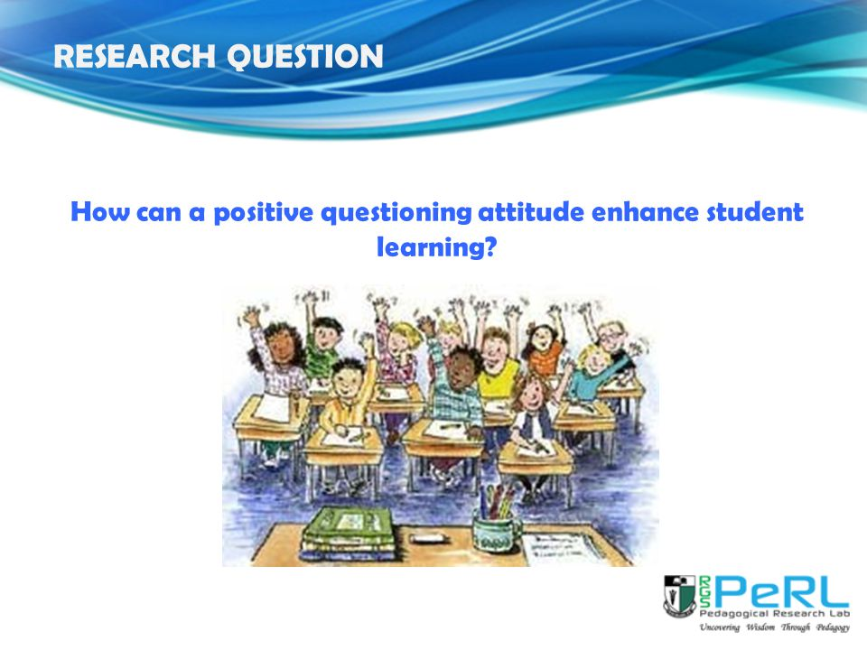 How can a positive questioning attitude enhance student learning