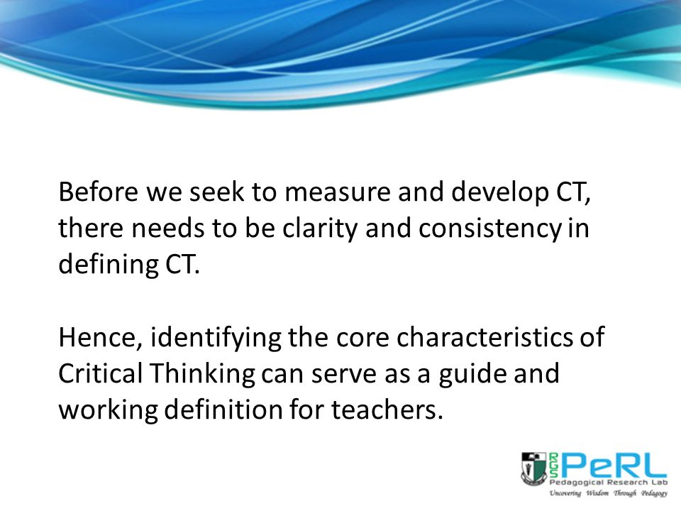 Before we seek to measure and develop CT, there needs to be clarity and consistency in defining CT.
