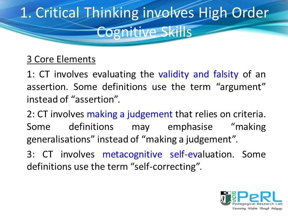 1. Critical Thinking involves High Order Cognitive Skills