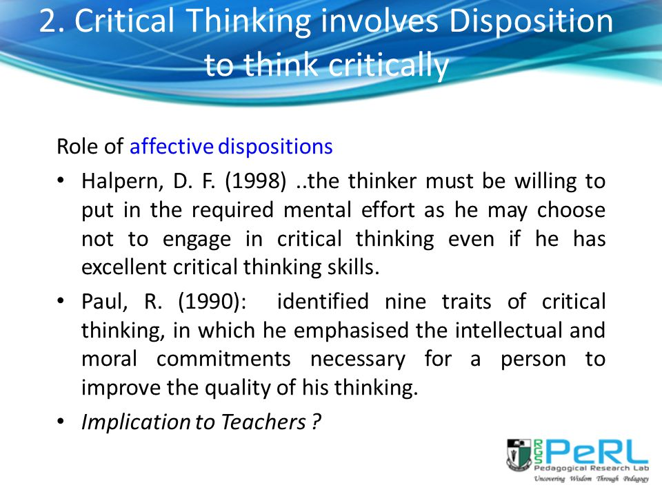 2. Critical Thinking involves Disposition to think critically