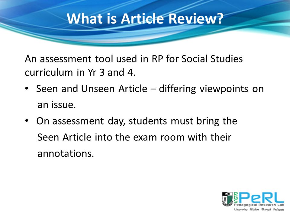 What is Article Review An assessment tool used in RP for Social Studies curriculum in Yr 3 and 4. Seen and Unseen Article – differing viewpoints on.