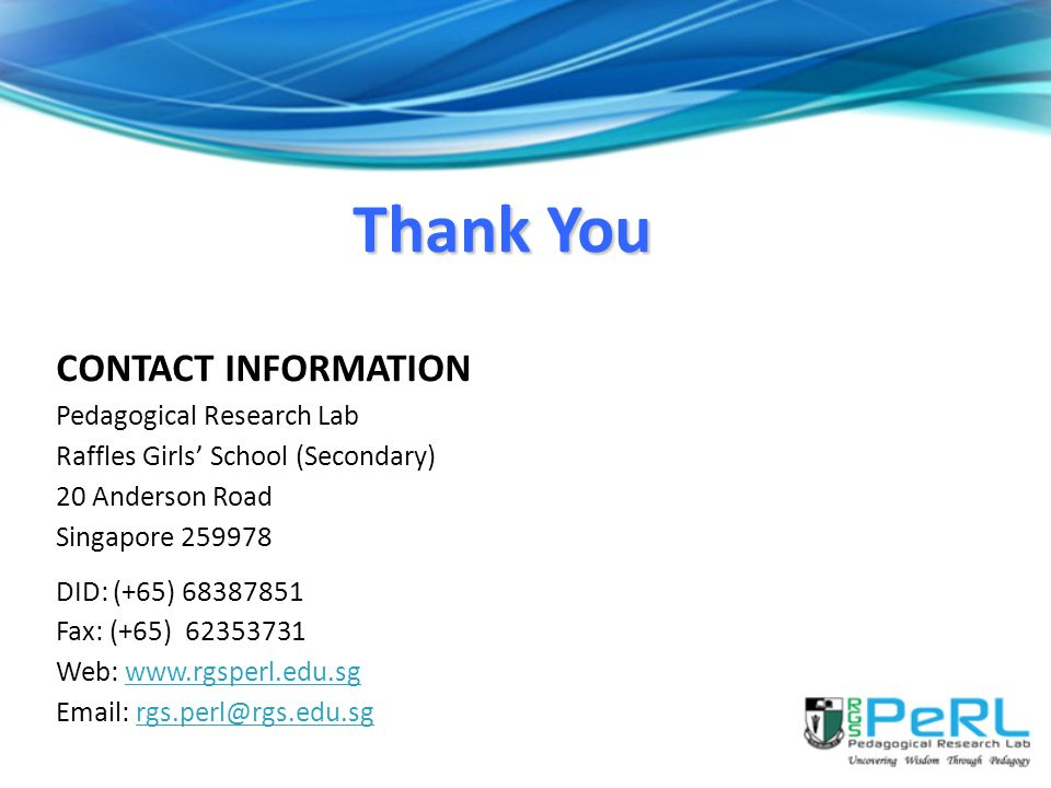 Thank You CONTACT INFORMATION. Pedagogical Research Lab. Raffles Girls' School (Secondary) 20 Anderson Road.
