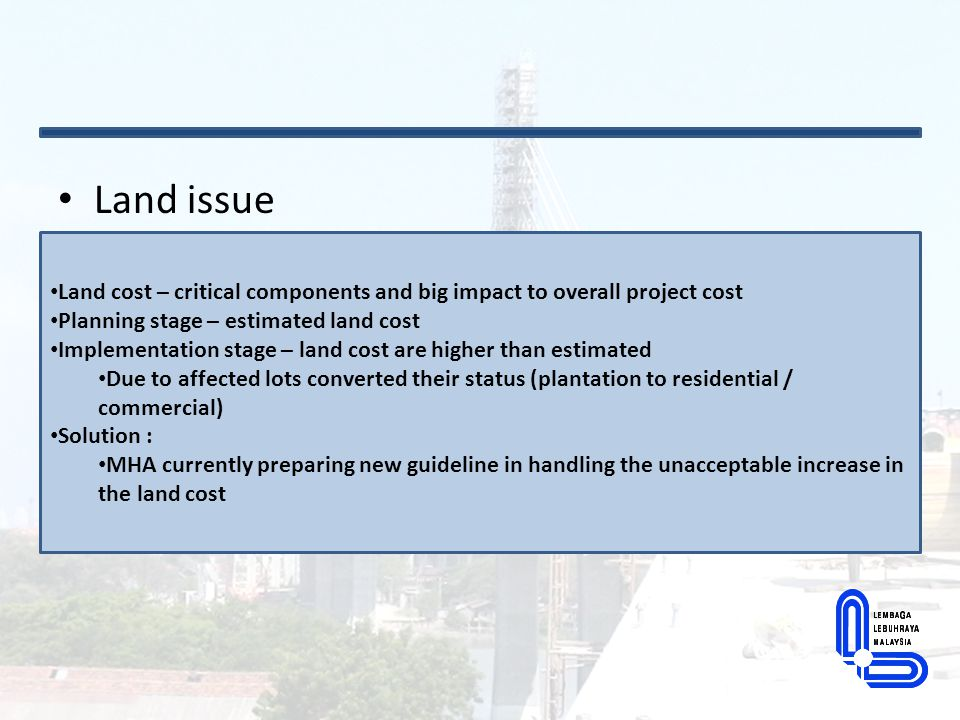 Land issue Land cost – critical components and big impact to overall project cost. Planning stage – estimated land cost.