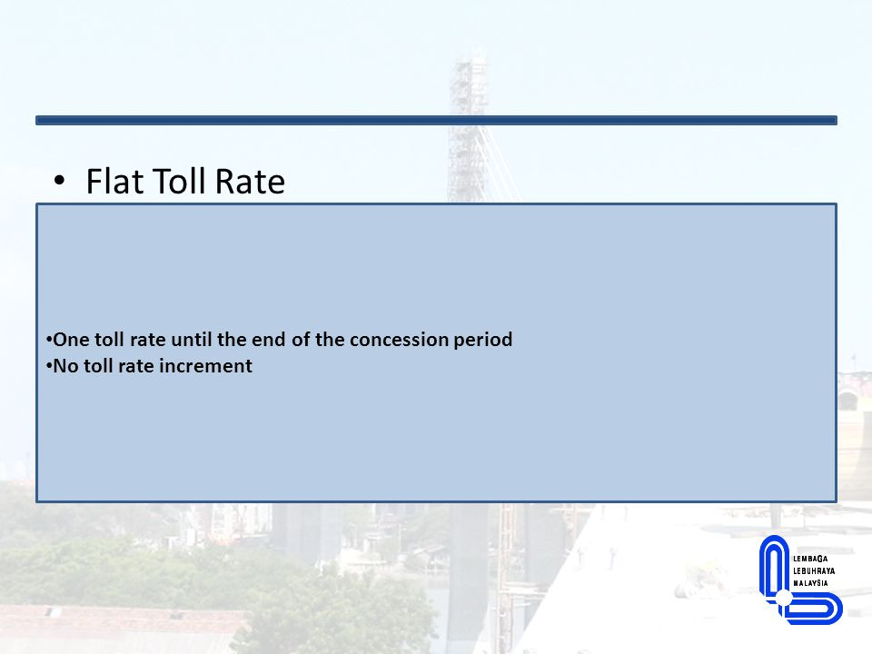 Flat Toll Rate One toll rate until the end of the concession period