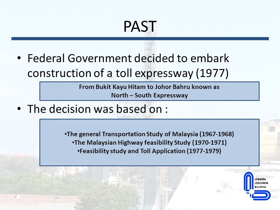 PAST Federal Government decided to embark construction of a toll expressway (1977) The decision was based on :