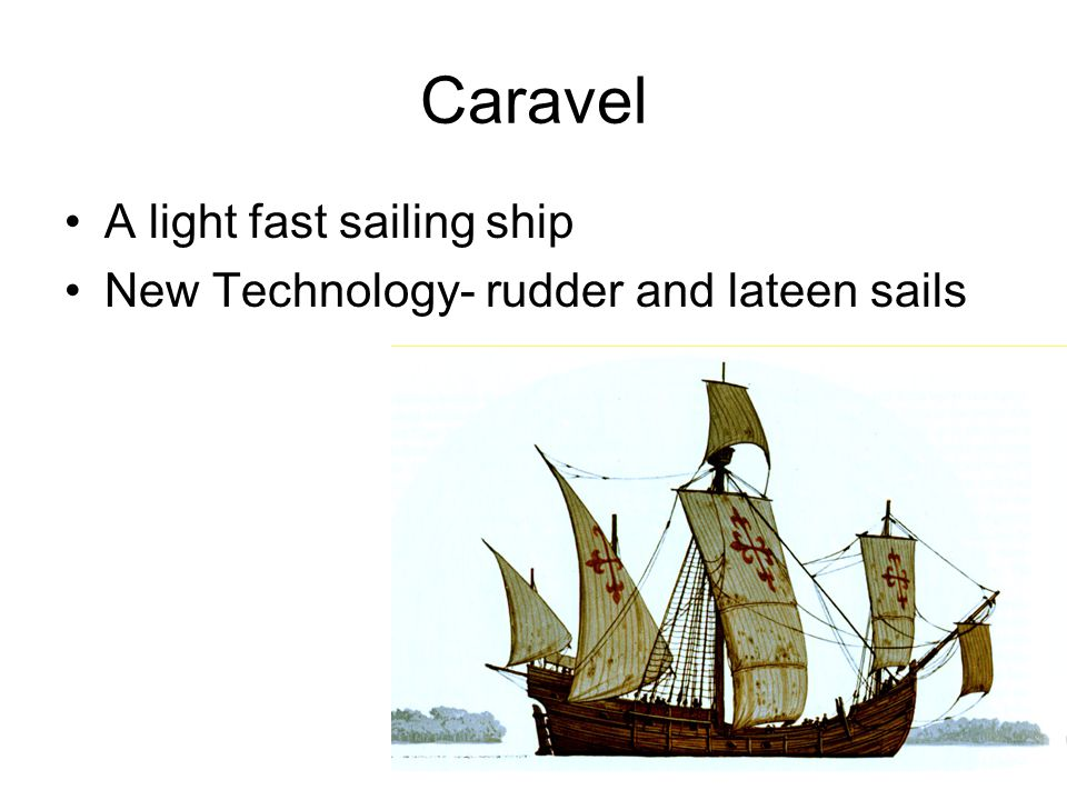 Caravel A light fast sailing ship