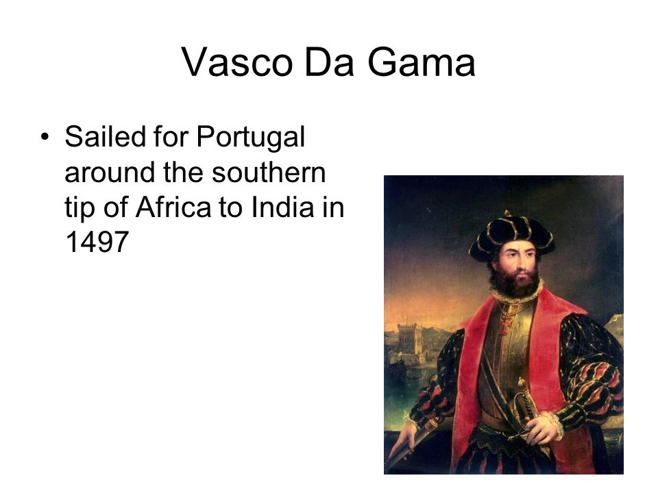 Vasco Da Gama Sailed for Portugal around the southern tip of Africa to India in 1497