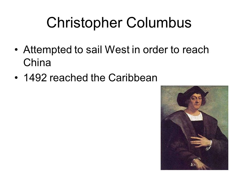 Christopher Columbus Attempted to sail West in order to reach China
