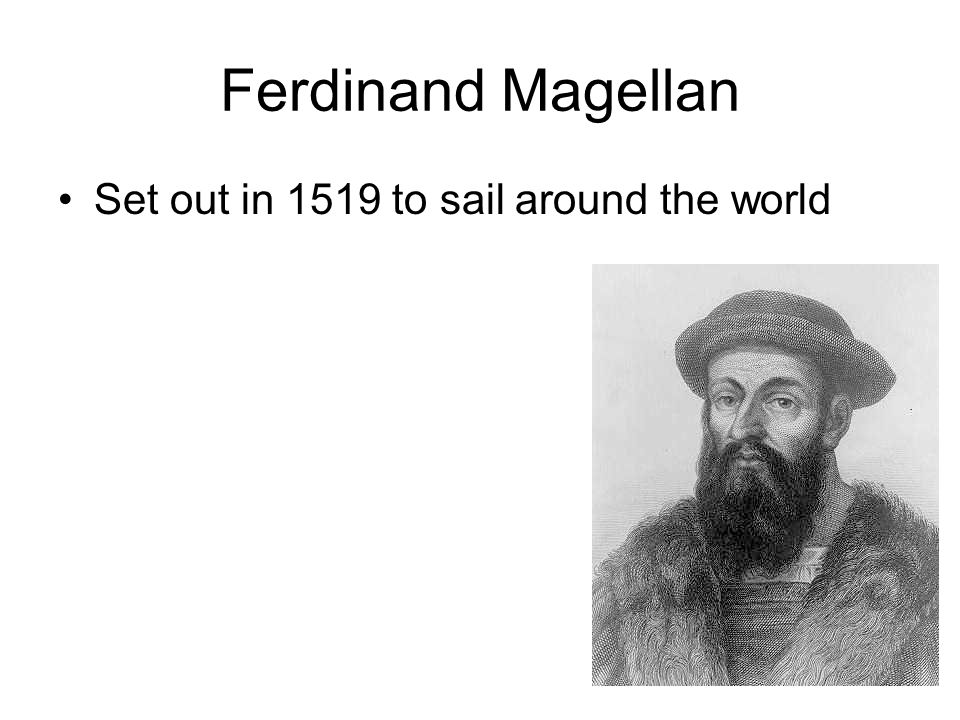 Ferdinand Magellan Set out in 1519 to sail around the world