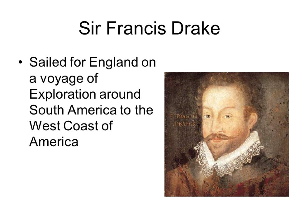 Sir Francis Drake Sailed for England on a voyage of Exploration around South America to the West Coast of America.