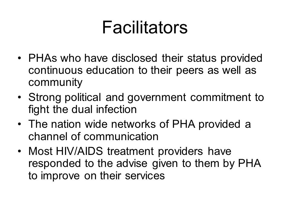 Facilitators PHAs who have disclosed their status provided continuous education to their peers as well as community.
