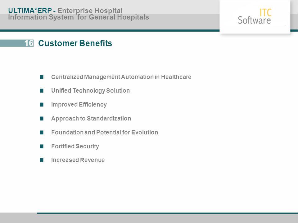 16 Customer Benefits ULTIMA*ERP - Enterprise Hospital