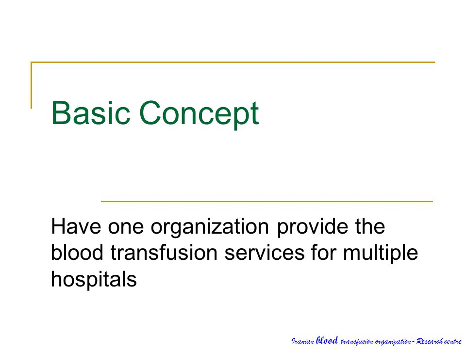 Basic Concept Have one organization provide the blood transfusion services for multiple hospitals.
