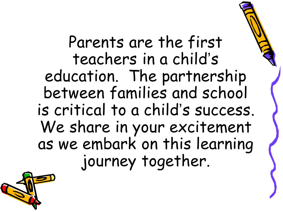 Parents are the first teachers in a child's education