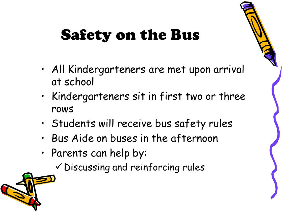 Safety on the Bus All Kindergarteners are met upon arrival at school