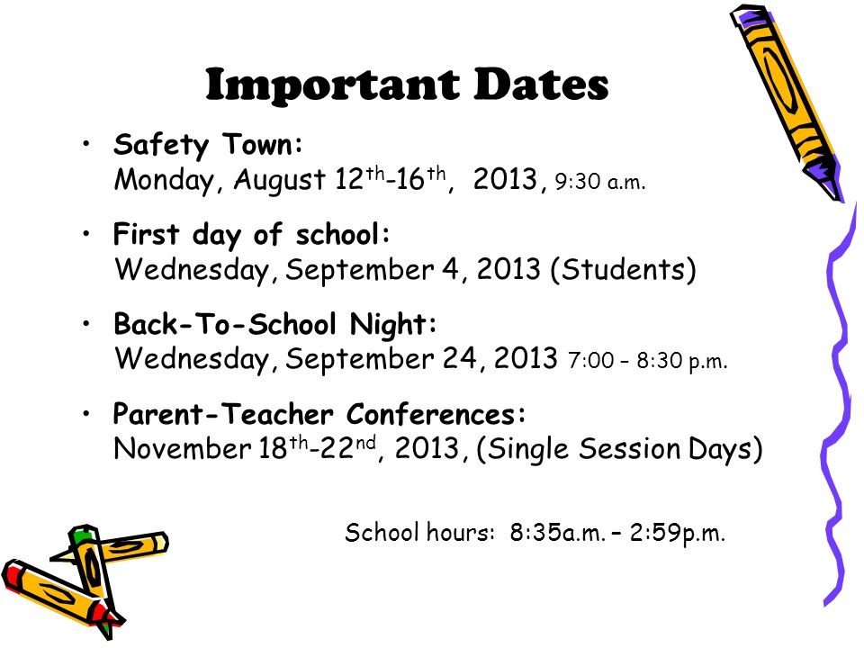 Important Dates Safety Town: Monday, August 12th-16th, 2013, 9:30 a.m.