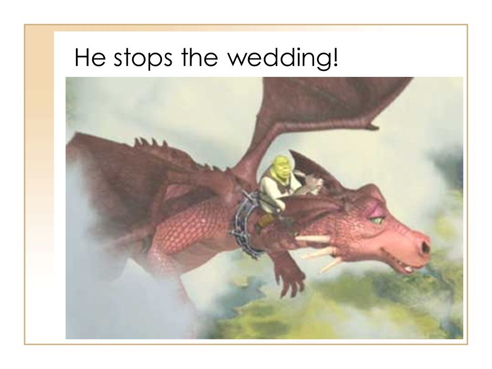 He stops the wedding!