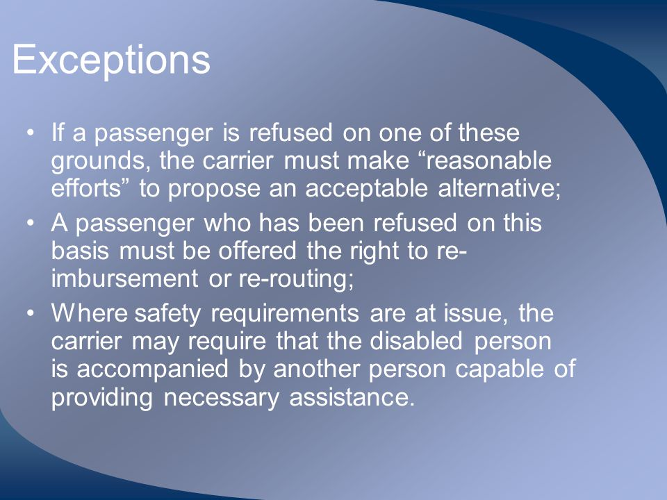 Exceptions If a passenger is refused on one of these grounds, the carrier must make reasonable efforts to propose an acceptable alternative;