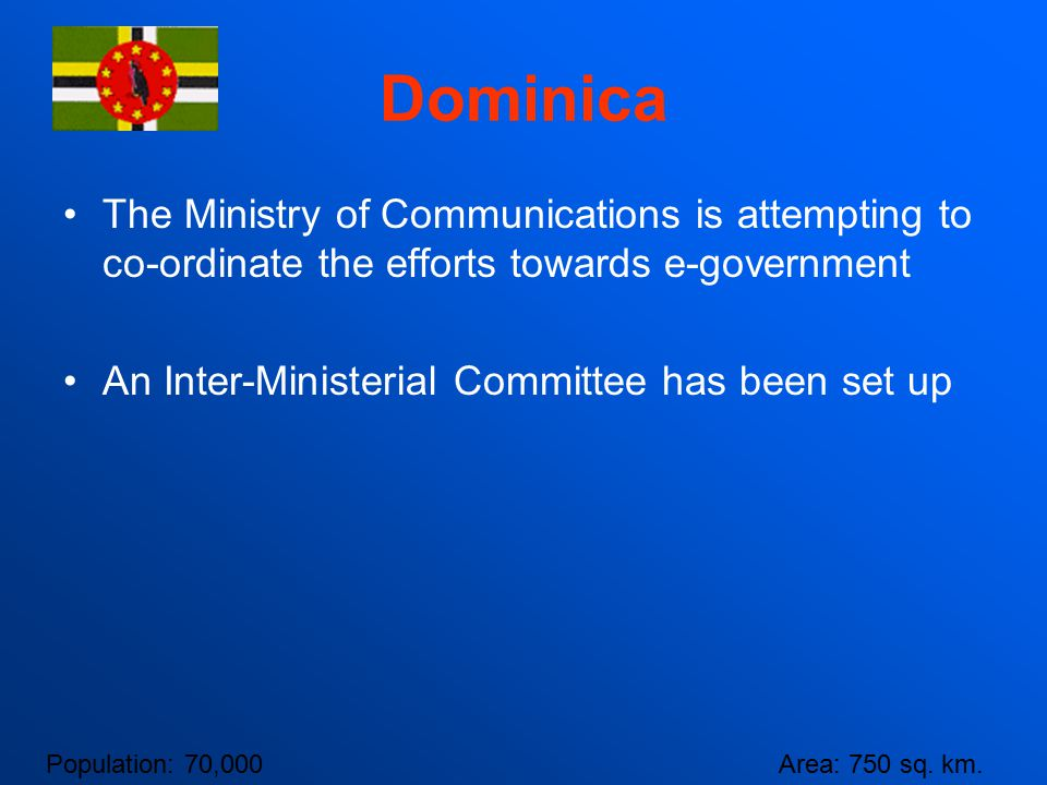 Dominica The Ministry of Communications is attempting to co-ordinate the efforts towards e-government.