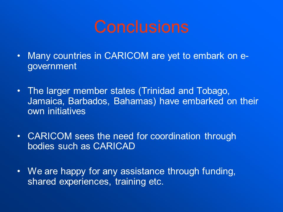 Conclusions Many countries in CARICOM are yet to embark on e-government.
