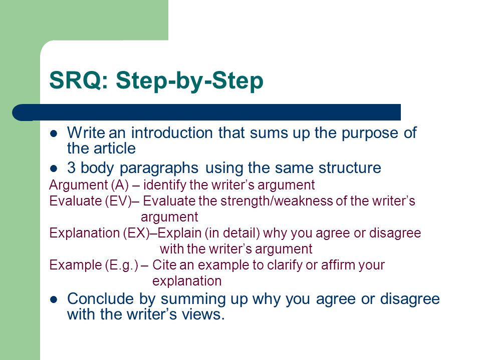 SRQ: Step-by-Step Write an introduction that sums up the purpose of the article. 3 body paragraphs using the same structure.