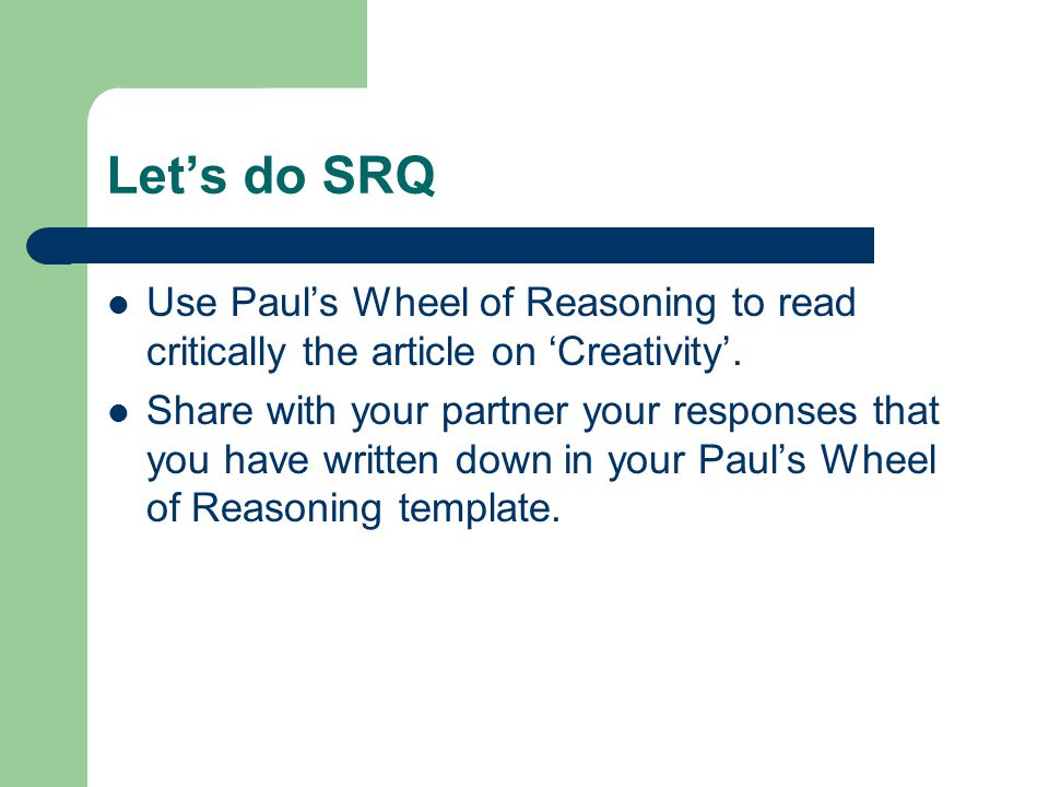 Let's do SRQ Use Paul's Wheel of Reasoning to read critically the article on 'Creativity'.