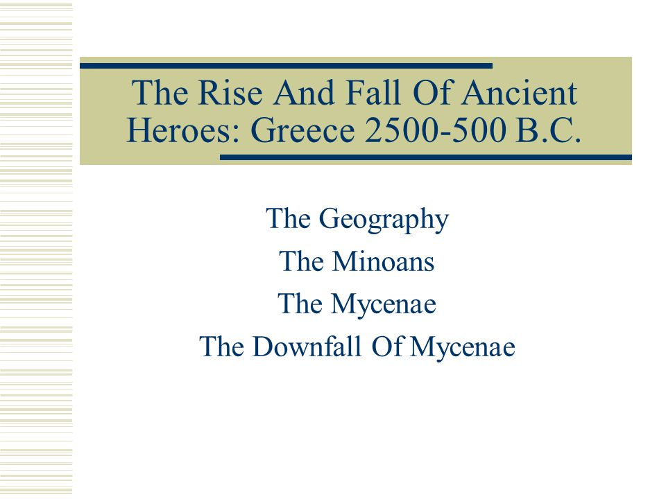 The Rise And Fall Of Ancient Heroes: Greece 2500-500 B.C.
