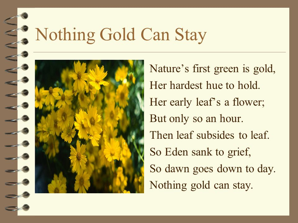 Nothing Gold Can Stay Nature's first green is gold,