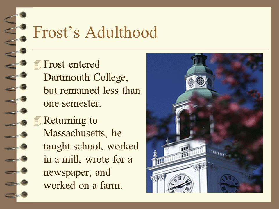 Frost's Adulthood Frost entered Dartmouth College, but remained less than one semester.