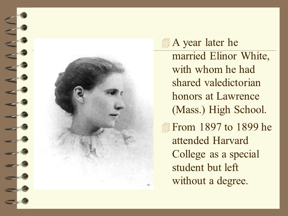 A year later he married Elinor White, with whom he had shared valedictorian honors at Lawrence (Mass.) High School.